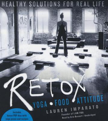 Retox: Yoga, Food, Attitude; Healthy Solutions for Real Life - Imparato, Lauren, and Bennett, Erin (Read by)