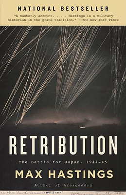 Retribution: The Battle for Japan, 1944-45 - Hastings, Max, Sir