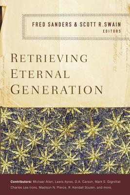 Retrieving Eternal Generation - Sanders, Fred (Editor), and Swain, Scott R (Editor), and Zondervan