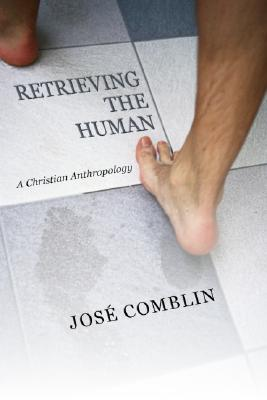 Retrieving the Human: A Christian Anthropology - Comblin, Jose, and Barr, Robart R (Translated by), and Barr, Robert (Translated by)