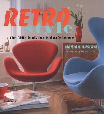 Retro Style: The 50's Look for Today's Home - Haslam, Marion, and Wilson, Sue, Dr. (Photographer)