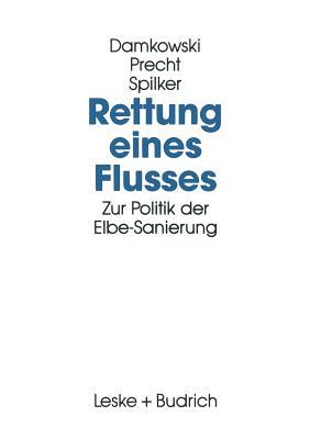 Rettung Eines Flusses: Zur Politik Der Elbe-Sanierung - Damkowski, Wulf, and Precht, Claus, and Spilker, Heinz