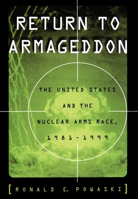 Return to Armageddon: The United States and the Nuclear Arms Race, 1981-1999 - Powaski, Ronald E