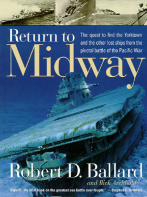 Return to Midway - Ballard, Robert D, Ph.D., and Archbold, Rick, and Doubilet, David (Photographer), and Marullo, Glen (Photographer), and...