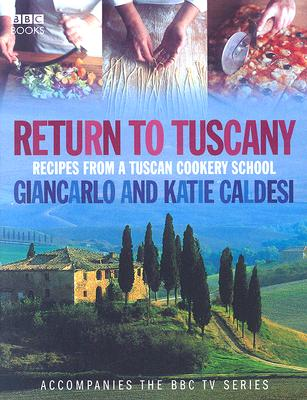Return to Tuscany: Recipes from a Tuscan Cookery School - Caldesi, Giancarlo, and Caldesi, Katie