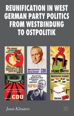 Reunification in West German Party Politics From Westbindung to Ostpolitik - Kleuters, Joost