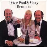 Reunion - Peter, Paul and Mary