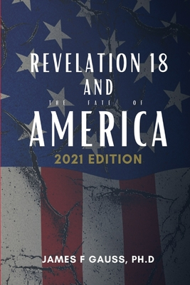 Revelation 18 and the fate of America: 2021 Edition - Gauss, James F