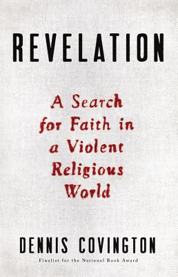 Revelation: A Search for Faith in a Violent Religious World - Covington, Dennis