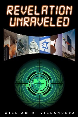 Revelation Unraveled: A Clear View of Bible Prophecy - Villanueva, William R