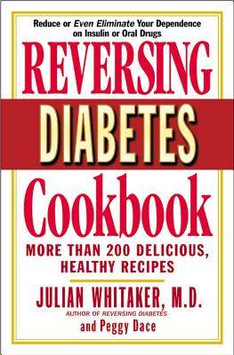 Reversing Diabetes Cookbook: More Than 200 Delicious, Healthy Recipes - Whitaker, Julian, MD, and Dace, Peggy