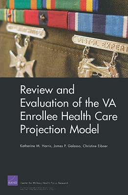 Review and Evaluation of the VA Enrollee Health Care Projection Model - Harris, Katherine M, and Galasso, James P, and Eibner, Christine