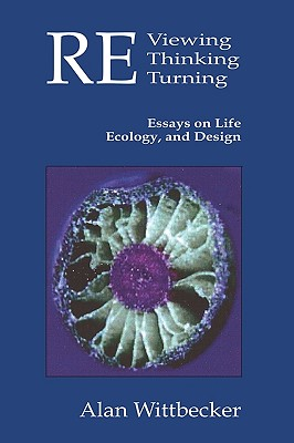 Reviewing Rethinking Returning: Essays on Life, Ecology and Design - Wittbecker, Alan