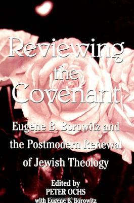 Reviewing the Covenant: Eugene B. Borowitz and the Postmodern Renewal of Jewish Theology - Ochs, Peter (Editor), and Borowitz, Eugene B, Rabbi