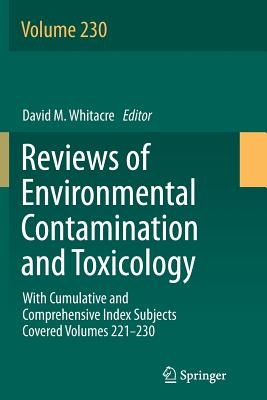 Reviews of Environmental Contamination and Toxicology Volume: With Cumulative and Comprehensive Index Subjects Covered Volumes 221-230 - Whitacre, David M (Editor)