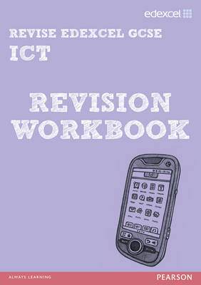 REVISE Edexcel: Edexcel GCSE ICT Revision Workbook - Hughes, Nicky, and Waller, David