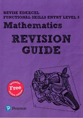 Revise Edexcel Functional Skills Mathematics Entry Level 3 Revision Guide: includes online edition - Bolger, Sharon
