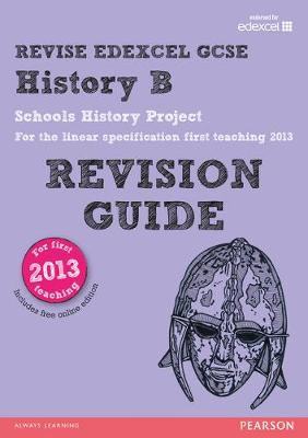 REVISE Edexcel GCSE History B Schools History Project Revision Guide (with online edition): updated for the Edexcel GCSE History B 2013 linear specification - Taylor, Kirsty