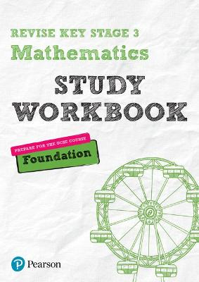 Revise Key Stage 3 Mathematics Foundation Study Workbook: preparing for the GCSE Foundation course - Bolger, Sharon, and Johns, Bobbie