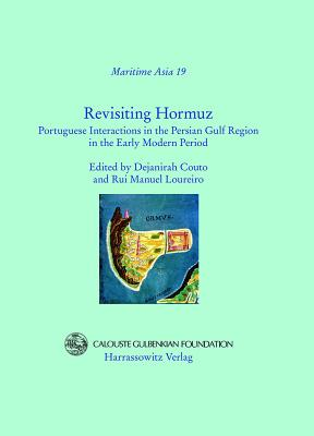Revisiting Hormuz: Portuguese Interactions in the Persian Gulf Region in the Early Modern Period - Couto, Dejanirah (Editor), and Loureiro, Rui Manuel (Editor)