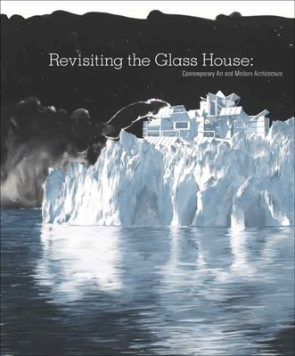 Revisiting the Glass House: Contemporary Art and Modern Architecture - Hough, Jessica (Editor)