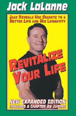 Revitalize Your Life: Improve Your Looks, Your Health & Your Sex Life - Lalanne, Jack
