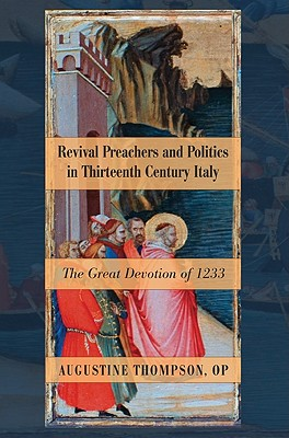 Revival Preachers and Politics in Thirteenth Century Italy: The Great Devotion of 1233 - Thompson, Augustine Op