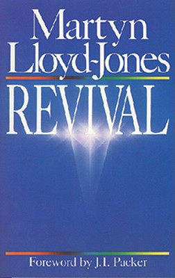 Revival - Lloyd-Jones, Martyn, and Packer, J I, Prof., PH.D (Foreword by)