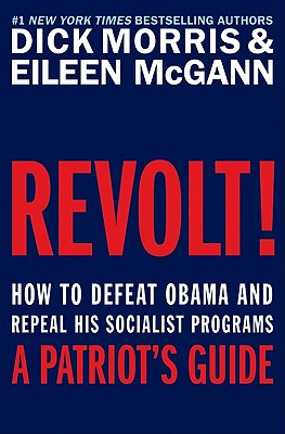 Revolt!: How to Defeat Obama and Repeal His Socialist Programs - Morris, Dick, and McGann, Eileen