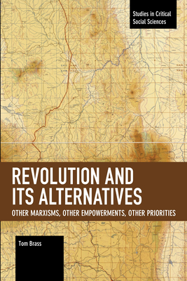 Revolution and Its Alternatives: Other Marxisms, Other Empowerments, Other Priorities - Brass, Tom, Dr.