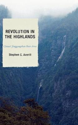 Revolution in the Highlands: China's Jinggangshan Base Area - Averill, Stephen C