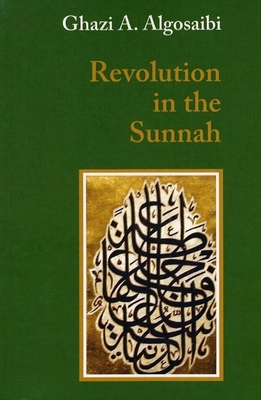 Revolution in the Sunnah - Algosaibi, Ghazi A, and McLoughlin, Leslie, Professor (Translated by)