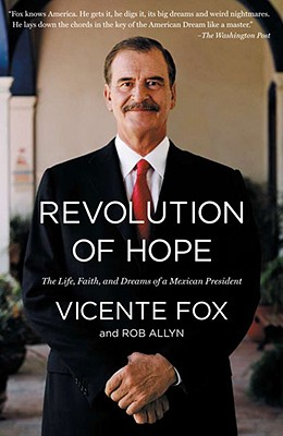 Revolution of Hope: The Life, Faith, and Dreams of a Mexican President - Fox, Vicente, President, and Allyn, Rob