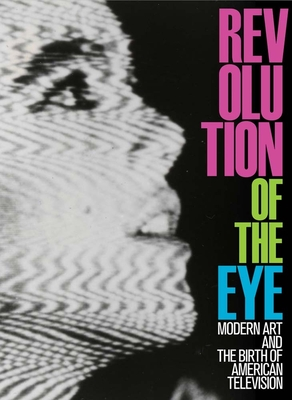Revolution of the Eye: Modern Art and the Birth of American Television - Berger, Maurice, and Spigel, Lynn, Professor (Introduction by)