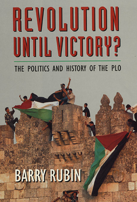 Revolution Until Victory?: The Politics and History of the PLO - Rubin, Barry