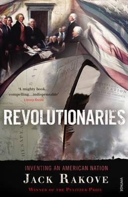 Revolutionaries: Inventing an American Nation - Rakove, Jack