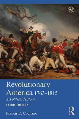 Revolutionary America, 1763-1815: A Political History - Cogliano, Francis D.