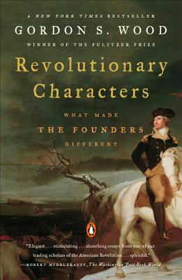 Revolutionary Characters: What Made the Founders Different - Wood, Gordon S