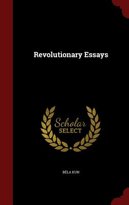 Revolutionary Essays - Kun, Bela