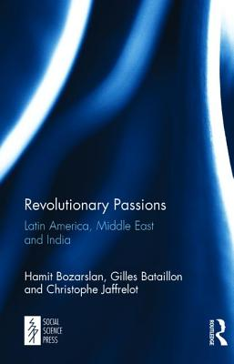Revolutionary Passions: Latin America, Middle East and India - Bozarslan, Hamit, and Bataillon, Gilles, and Jaffrelot, Christophe