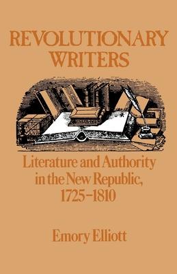 Revolutionary Writers - Elliott, Emory