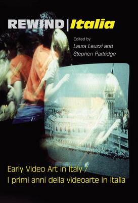 Rewind Italia: Early Video Art in Italy - Leuzzi, Laura, and Partridge, Stephen
