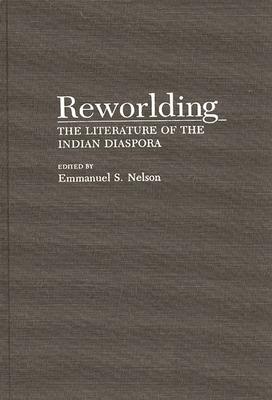 Reworlding: The Literature of the Indian Diaspora - Nelson, Emmanuel S (Editor)