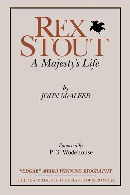 Rex Stout: A Majesty's Life-Millennium Edition - McAleer, John J, and Wodehouse, P G (Foreword by)