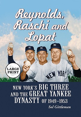 Reynolds, Raschi and Lopat: New York's Big Three and the Great Yankee Dynasty of 1949-1953 - Gittleman, Sol