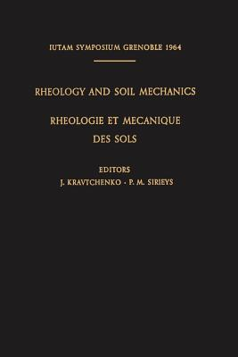 Rheology and Soil Mechanics / Rheologie Et Mecanique Des Sols: Symposium Grenoble, April 1-8, 1964 / Symposium Grenoble, 1er-8 Avril 1964 - Kravtchenko, J (Editor), and Sirieys, P M (Editor)