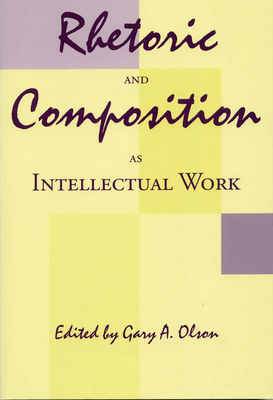 Rhetoric and Composition as Intellectual Work - Olson, Gary A, Professor (Editor)