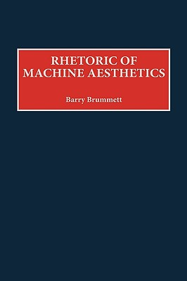 Rhetoric of Machine Aesthetics - Brummett, Barry