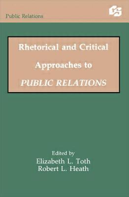 Rhetorical and Critical Approaches to Public Relations - Heath, Dr Robert L