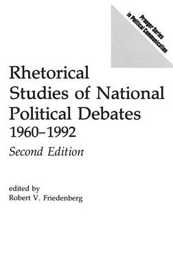 Rhetorical Studies of National Political Debates: 1960-1992, Second Edition - Friedenberg, Robert V